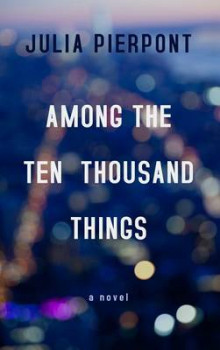 Among the Ten Thousand Things av Julia Pierpont (Innbundet)