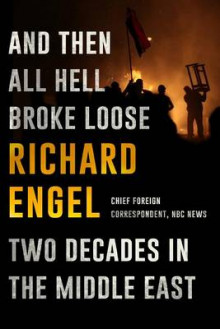 And Then All Hell Broke Loose av Richard Engel (Innbundet)