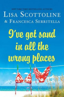 I've Got Sand in All the Wrongplaces av Lisa Scottoline (Innbundet)