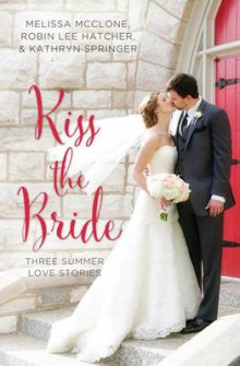 Kiss the Bride av Melissa McClone, Robin Lee Hatcher og Kathryn Springer (Innbundet)