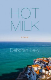 Hot Milk av Deborah Levy (Innbundet)