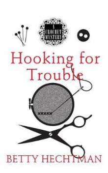 Hooking for Trouble av Betty Hechtman (Heftet)