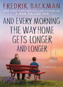 And Every Morning the Way Home Gets Longer and Longer av Fredrik Backman (Innbundet)