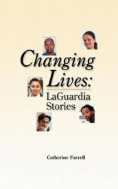 Changing Lives: Laguardia Stories av Catherine Farrell (Heftet)