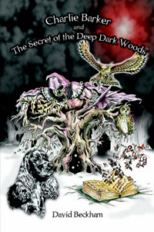 Charlie Barker and the Secret of the Deep Dark Woods av David Beckham (Heftet)