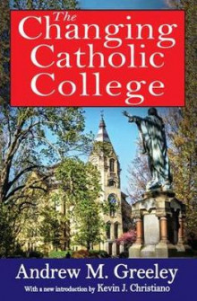 The Changing Catholic College av Andrew M. Greeley (Heftet)