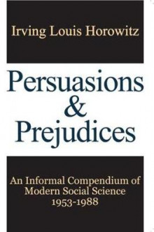Persuasions and Prejudices av Irving Louis Horowitz (Heftet)