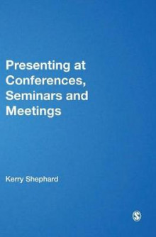 Presenting at Conferences, Seminars and Meetings av Kerry Shephard (Innbundet)