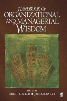 Handbook of Organizational and Managerial Wisdom av Eric H. Kessler og James R. Bailey (Innbundet)