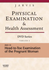 Physical Examination and Health Assessment DVD Series: DVD 13: Head-To-Toe Examination of the Pregnant Woman, Version 2 av Carolyn Jarvis (Digitalt format)