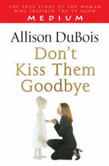 Don't Kiss Them Goodbye av Allison DuBois (Heftet)