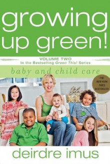 Growing Up Green: Baby and Child Care: The Bestselling Green This! Series Volume 2 av Deirdre Imus (Heftet)