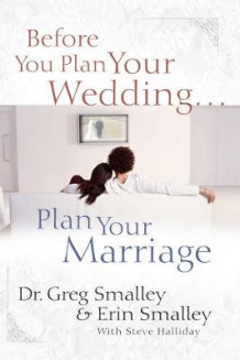 Before You Plan Your Wedding... Plan Your Marriage av Dr Greg Smalley, Erin Smalley og Steve Halliday (Pappbok)