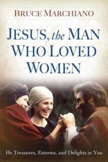 Jesus, the Man Who Loved Women av Bruce Marchiano (Heftet)