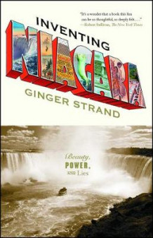 """Inventing Niagara: Beauty, Power, and Lies "" av Ginger Strand (Heftet)"