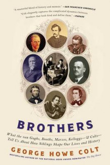 Brothers: What the Van Goghs, Booths, Marxes, Kelloggs--and Colts--Tell Us About How Siblings Shape Our Lives and History av George Howe Colt (Heftet)
