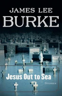 Jesus Out to Sea av James Lee Burke (Heftet)