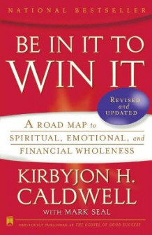 """Be in It to Win It: A Road Map to Spiritual, Emotional and Financial Wholeness "" av Kirbyjon Caldwell (Heftet)"