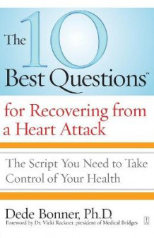 10 Best Questions for Recovering from a Heart Attack av Dede Bonner (Heftet)