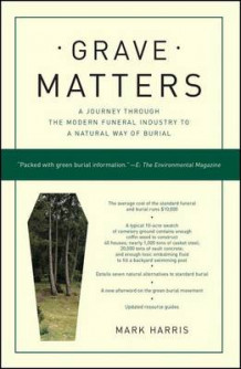 Grave Matters: A Journey Through the Modern Funeral Industry to a Natural Way of Burial av Harris (Heftet)