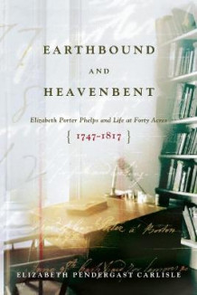Earthbound and Heavenbent av Elizabeth Pendergast Carlisle (Heftet)