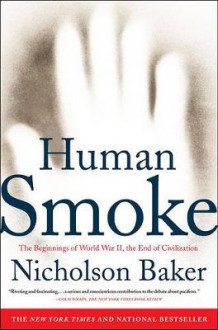 """Human Smoke: The Beginnings of World War II, the End of Civilization "" av Nicholson Baker (Heftet)"
