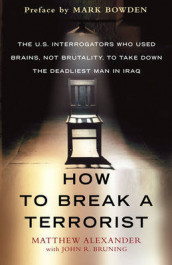How to Break a Terrorist av Matthew Alexander og John Bruning (Innbundet)