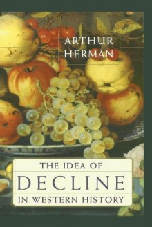 The Idea of Decline in Western History av Arthur Herman (Heftet)