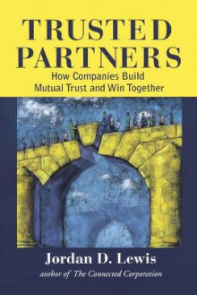 Trusted Partners, How Companies Build Mutual Trust and Win Together av Jordan D. Lewis (Heftet)