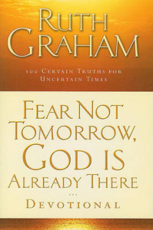 Fear Not Tomorrow, God is Already There Devotional 100 Trust Filled Inspirations for Uncertain Times av Ruth Graham (Innbundet)