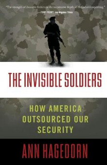 The Invisible Soldiers: How America Outsourced Oursourced Our Security av Ann Hagedorn (Heftet)