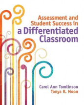 Assessment and Student Success in a Differentiated Classroom av Tonya R. Moon og Carol Ann Tomlinson (Heftet)