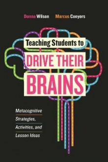 Teaching Students to Drive Their Brains av Donna Wilson og Marcus Conyers (Heftet)