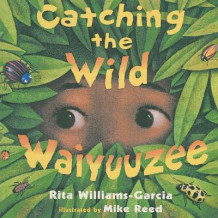 Catching the Wild Waiyuuzee av Rita Williams-Garcia (Heftet)