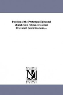 Position of the Protestant Episcopal Church with Reference to Other Protestant Denominations. ... av William Henry Lewis (Heftet)