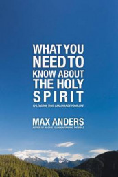 What You Need to Know About the Holy Spirit av Max Anders (Heftet)