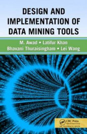 Design and Implementation of Data Mining Tools av Mamoun Awad, Latifur Khan, Bhavani Thuraisingham og Lei Wang (Innbundet)