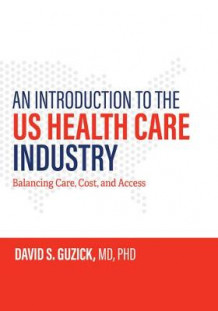 An Introduction to the US Health Care Industry av David S. Guzick (Innbundet)