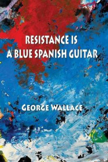 Resistance Is a Blue Spanish Guitar av George Wallace (Heftet)