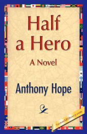 Half a Hero av Anthony Hope (Innbundet)