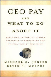 CEO Pay And What to Do About It av Michael C. Jensen og Kevin J. Murphy (Innbundet)