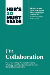 "HBR's 10 Must Reads on Collaboration (with featured article ""Social Intelligence and the Biology of Leadership,"" by Daniel Goleman and Richard Boyatzis) av Richard E. Boyatzis, Daniel Goleman og Morten Hansen (Heftet)"