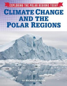 Climate Change and the Polar Regions av Michael Burgan (Innbundet)