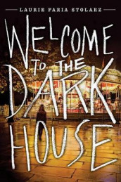 Welcome To The Dark House av Laurie Faria Stolarz (Innbundet)