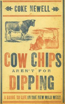 Cow Chips Aren't for Dipping av Coke Newell (Heftet)