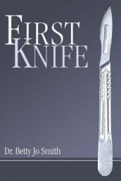 First Knife av Betty Jo Smith, Dr Betty Jo Smith og Dr Betty Smith (Heftet)