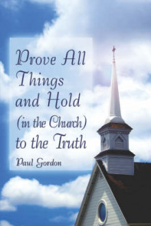 Prove All Things and Hold (in the Church) to the Truth av Paul Gordon (Heftet)