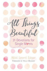 Omslag - All Things Beautiful: 31 Devotions for Single Moms