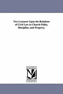 Two Lectures Upon the Relations of Civil Law to Church Polity, Discipline, and Property. av William Strong (Heftet)