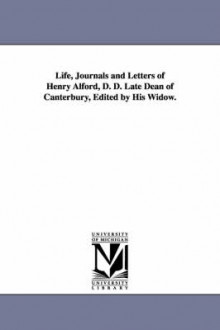 Life, Journals and Letters of Henry Alford, D. D. Late Dean of Canterbury, Edited by His Widow. av Henry Alford (Heftet)